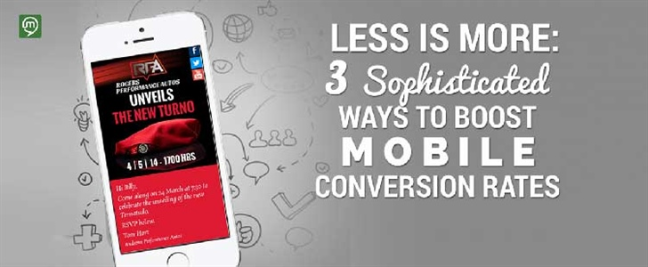 Less Is More: 3 Sophisticated Ways to Boost Mobile Conversion Rates