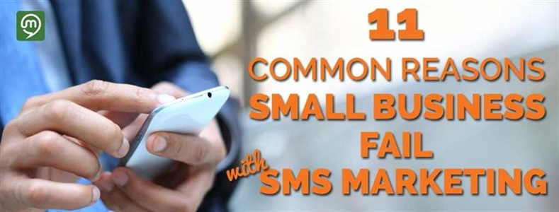 11 Common Reasons Small Businesses Fail With SMS Marketing