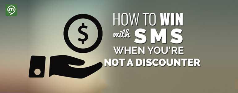 How To Win With SMS Marketing If You're Not A Discounter