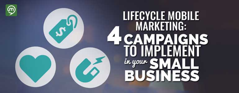 Lifecycle Marketing: 4 Mobile Campaigns To Implement In Small Business
