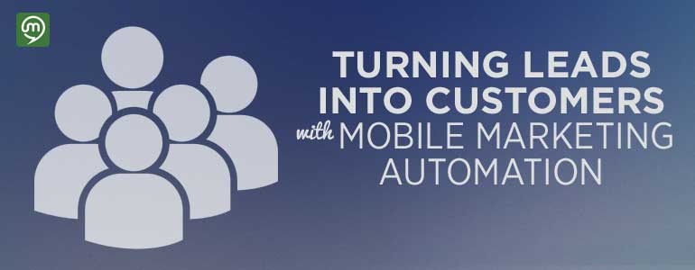Turning Leads Into Customers With Mobile Marketing Automation