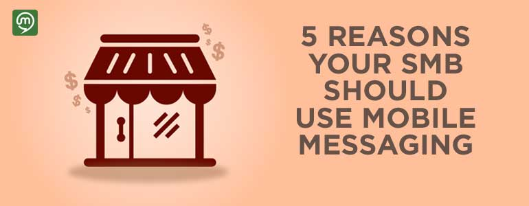 5 Reasons Your Business Should Use Mobile Messaging and Marketing Automation
