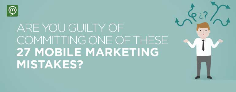 Are You Guilty Of Committing One Of These 27 Mobile Marketing Mistakes?