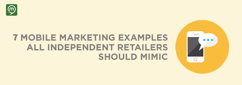 7 Mobile Marketing Examples Retailers Should Mimic