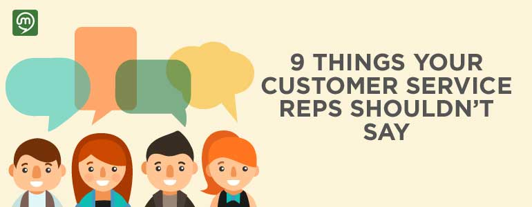 9 Things Your Customer Service Reps Shouldn't Say