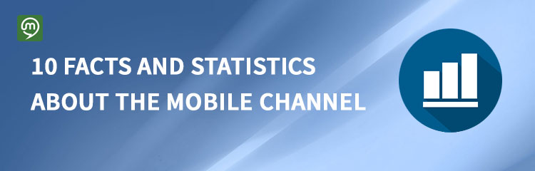 10 Amazing Facts and Statistics about the Mobile Channel