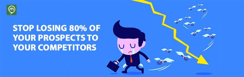 Stop Losing 80% of Your Prospects to Your Competitors