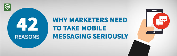 42 Reasons Why Marketers Should Take Mobile Messaging Seriously
